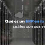 Qué es un ERP en la nube y cuáles son sus ventajas