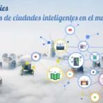 Smart Cities. 5 ejemplos de ciudades inteligentes en el mundo