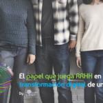 ¿Qué papel que juega RRHH en la transformación digital?