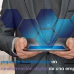 ¿Cuál es el papel de los directivos en la transformación digital?